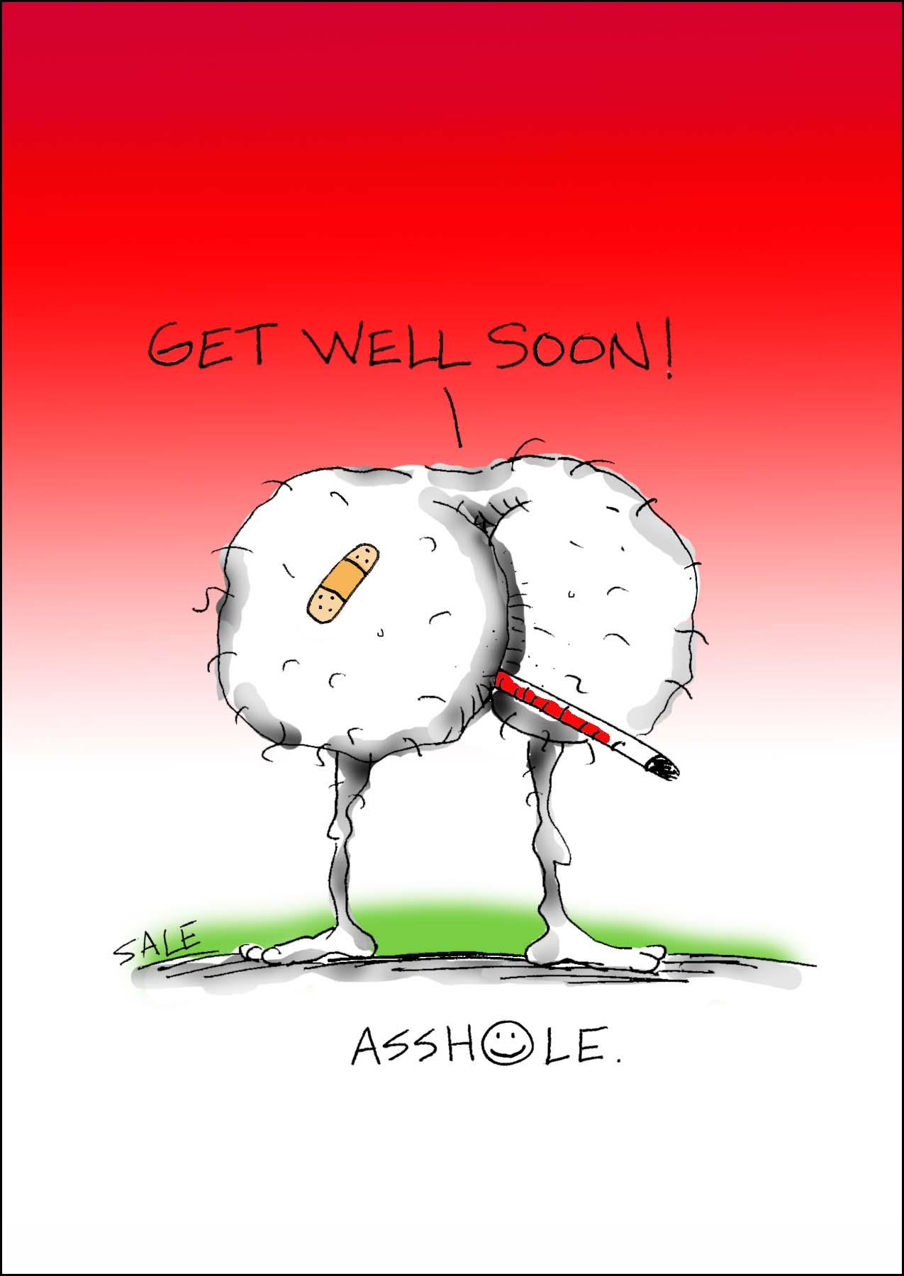 get well soon asshole